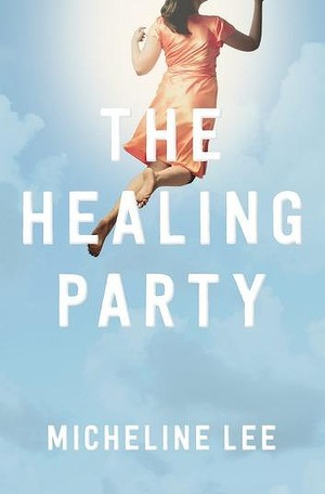 The Healing Party : Micheline Lee's exquisitely rendered debut novel